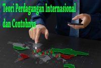Teori Perdagangan Internasional dan Contohnya
